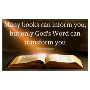 Many books can inform you,but only God's Word can transform you