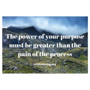 The power of your purpose must be greater than the pain of the process!ing