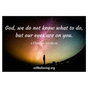 God, we do not know what to do, but our eyes are on you.