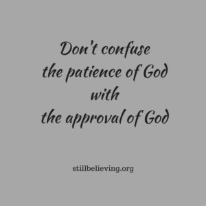 dont-confuse-the-patience-of-god-with-the-approval-of-god